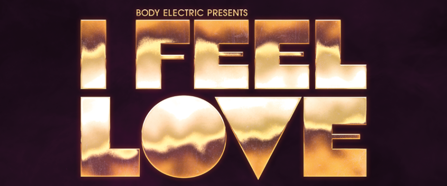 Body Electric presents I FEEL LOVE